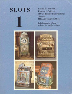 Slots 1: Illustrated Price Guide to 100 Most Collectible Slot Machines, Volume 1, 10th Anniversary Revised Edition