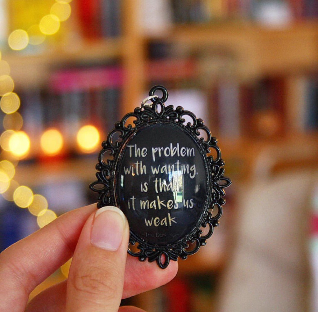 "Darkling Shadow and Bone""the problem with wanting is that it makes us weak"" quote necklace"
