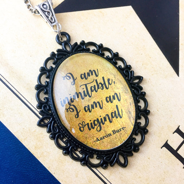 Aaron Burr necklace - Hamilton Necklace - I am inimitable I am an original quote