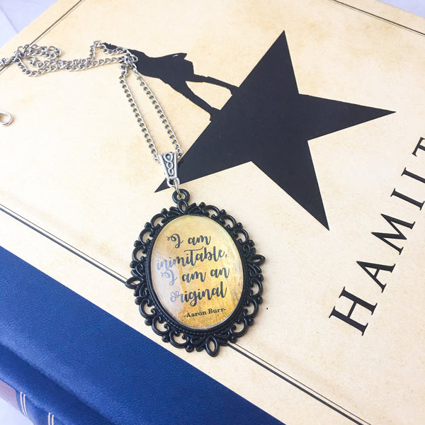 Aaron Burr necklace - Hamilton Necklace - I am inimitable I am an original quote - Belle Regalia