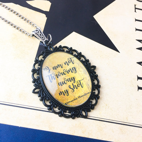 Hamilton Quote Necklace - I am not throwing away my shot - Belle Regalia