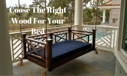 Choosing Right Wood for Your Swing Bed