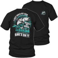 Limited Edition - I Just Hold My Rod Wiggle My Worm And Bam She's On It-Outdoor King