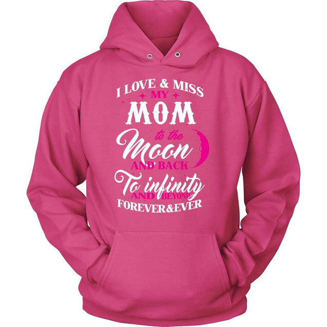 Apparel - I Love & Miss My Mom To The Moon And Back