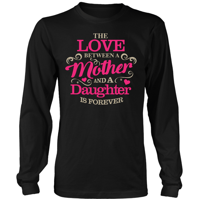 Apparel - The Love Between A Mother And A Daughter Is Forever