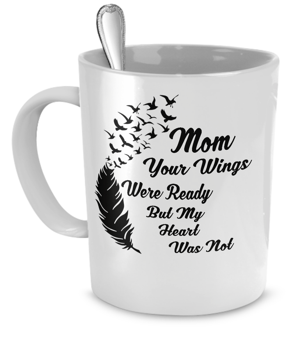 Coffee Mug - Mom Your Wings Were Ready But My Heart Was Not
