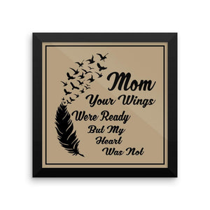 Framed Poster - Mom Your Wings Were Ready Framed Print