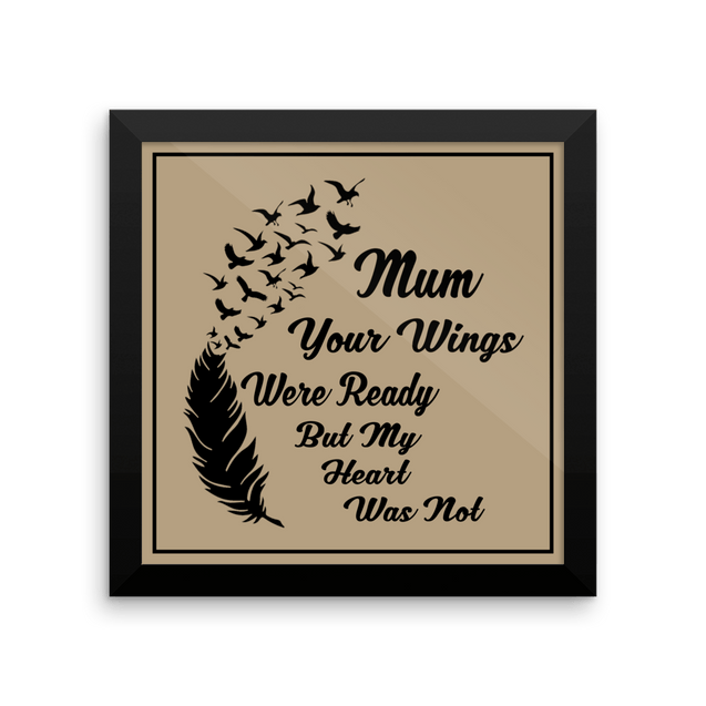 Framed Poster - MUM YOUR WINGS WERE READY FRAMED Print