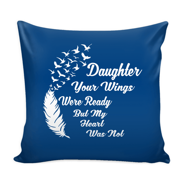 Pillows - Daughter Your Wings Were Ready Pillow Cover