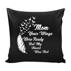 Pillows - Mom Your Wings Were Ready Pillow Cover