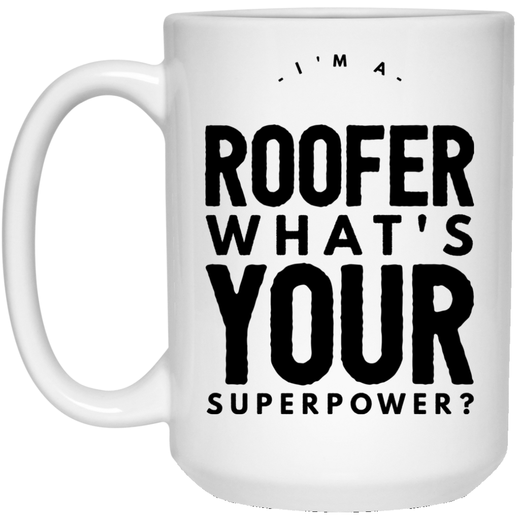 I'm A Roofer What's Your Superpower 15 oz. Mug