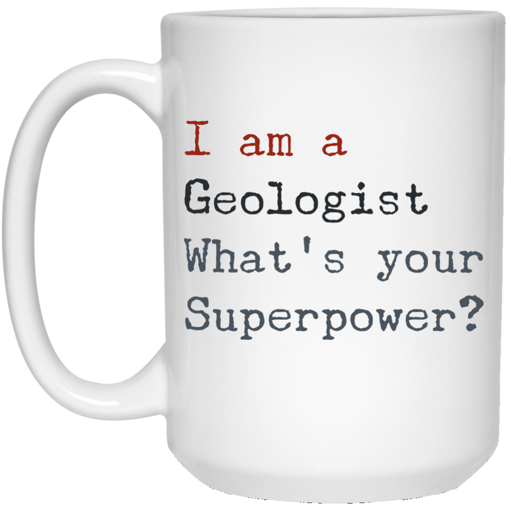 I Am A Geologist What's Your Superpower 15 oz. Mug