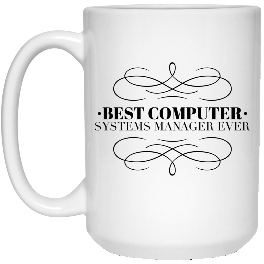 Best Computer Systems Manager Ever 15 oz. Mug