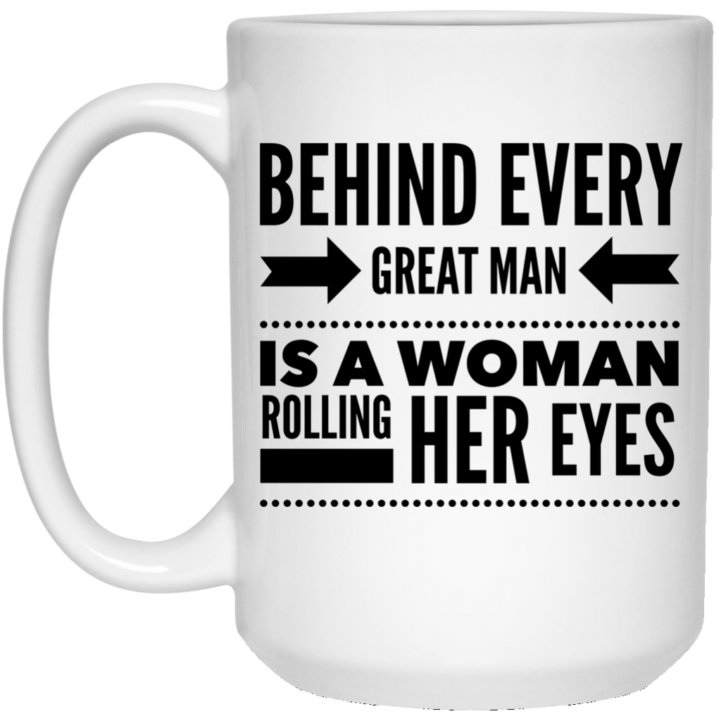 Behind Every Great Man Is A Woman Rolling Her Eyes 15 oz. Mug
