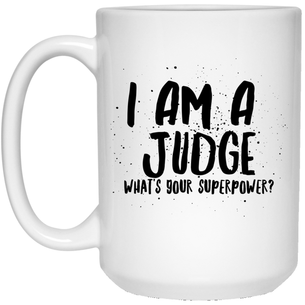 I Am A Judge What's Your Superpower 15 oz. Mug