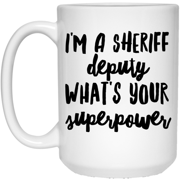 I'm A Sheriff Deputy What's Your Superpower 15 oz. Mug