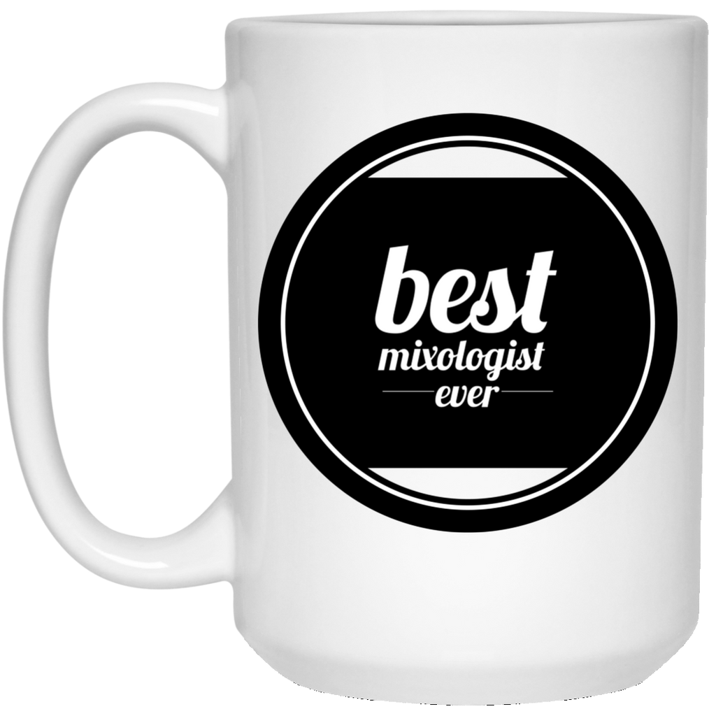 Best Mixologist Ever 15 oz. Mug