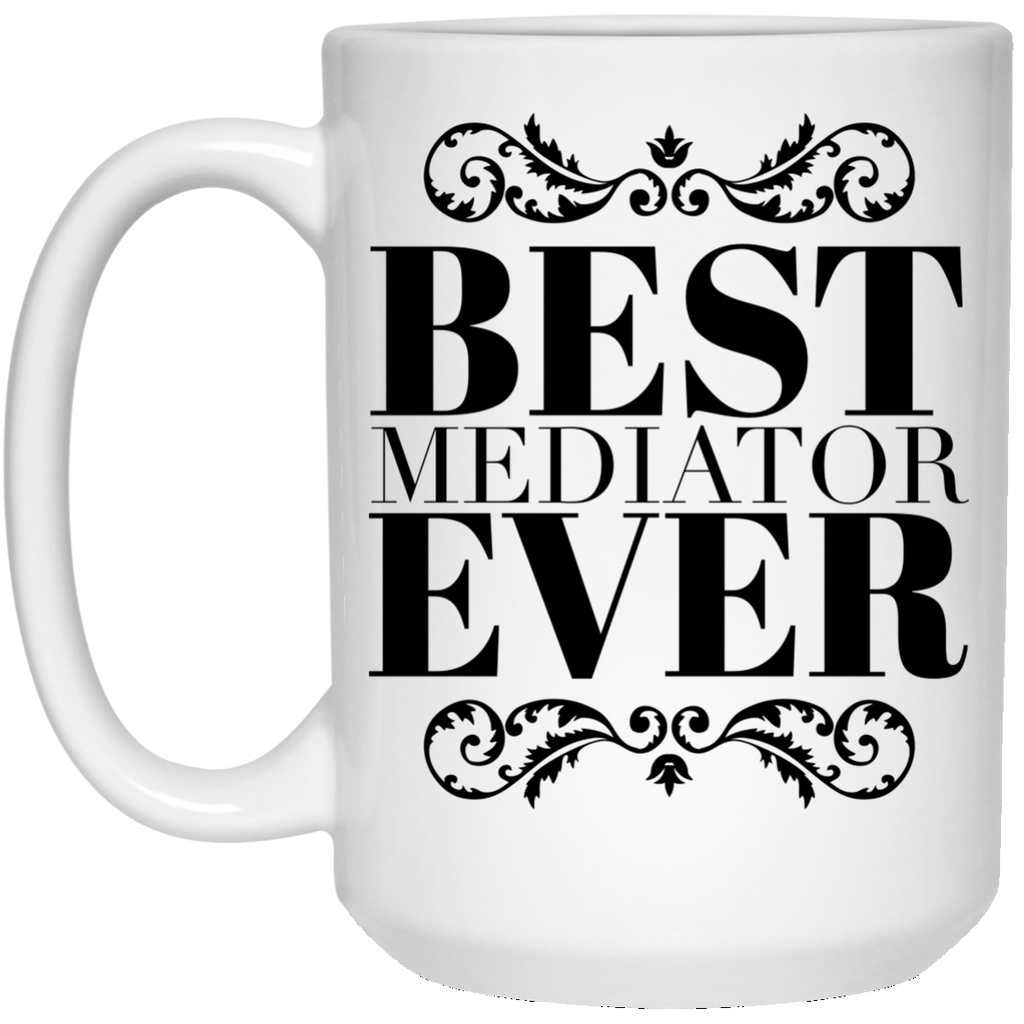 Best Mediator Ever 15 oz. Mug