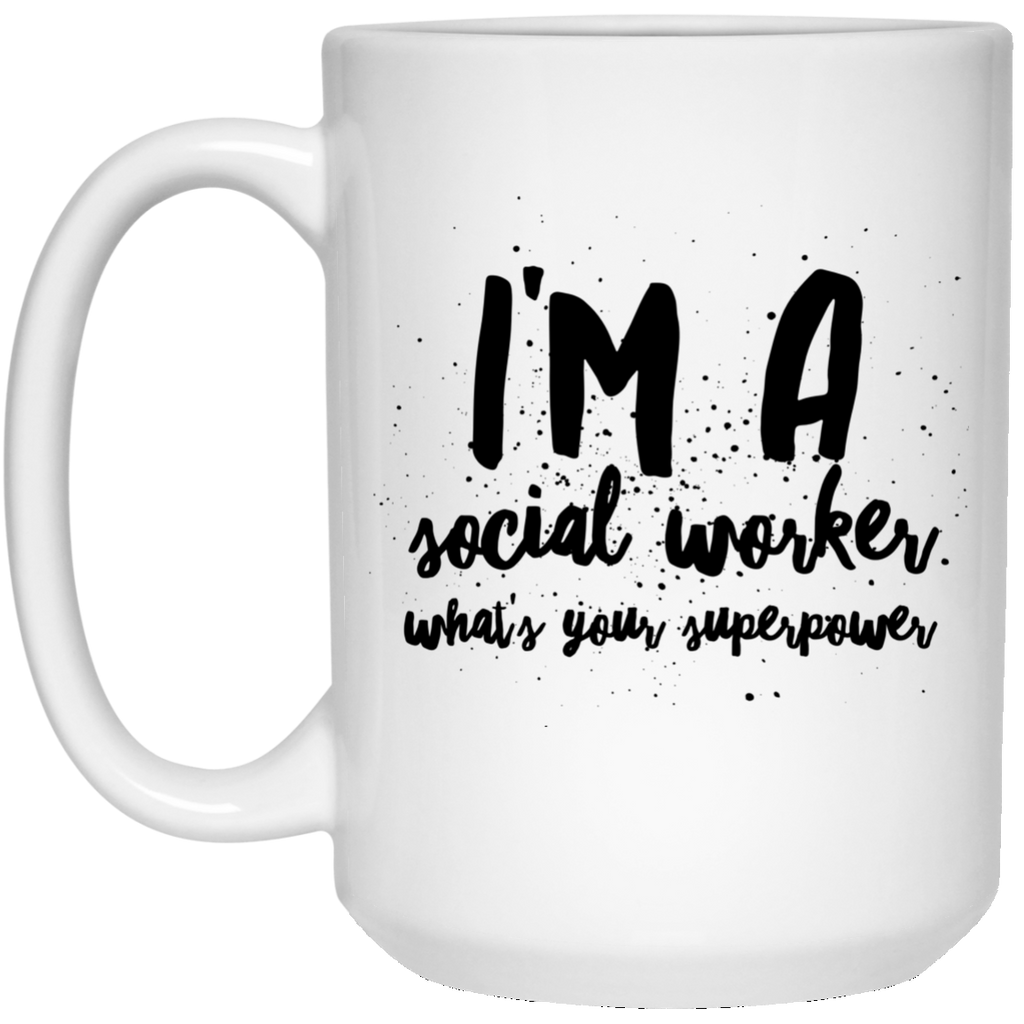 I'm A Social Worker What's Your Superpower 15 oz. Mug