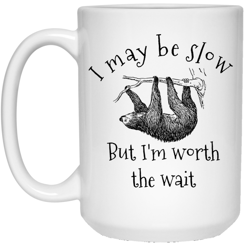 Sloth I May Be Slow But I'm Worth The Wait 15 oz. Mug