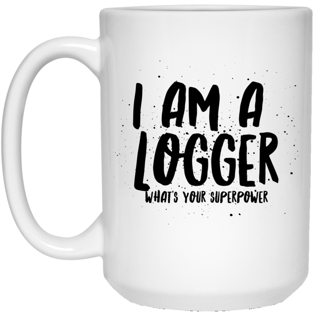 I Am A Logger What's Your Superpower 15 oz. Mug
