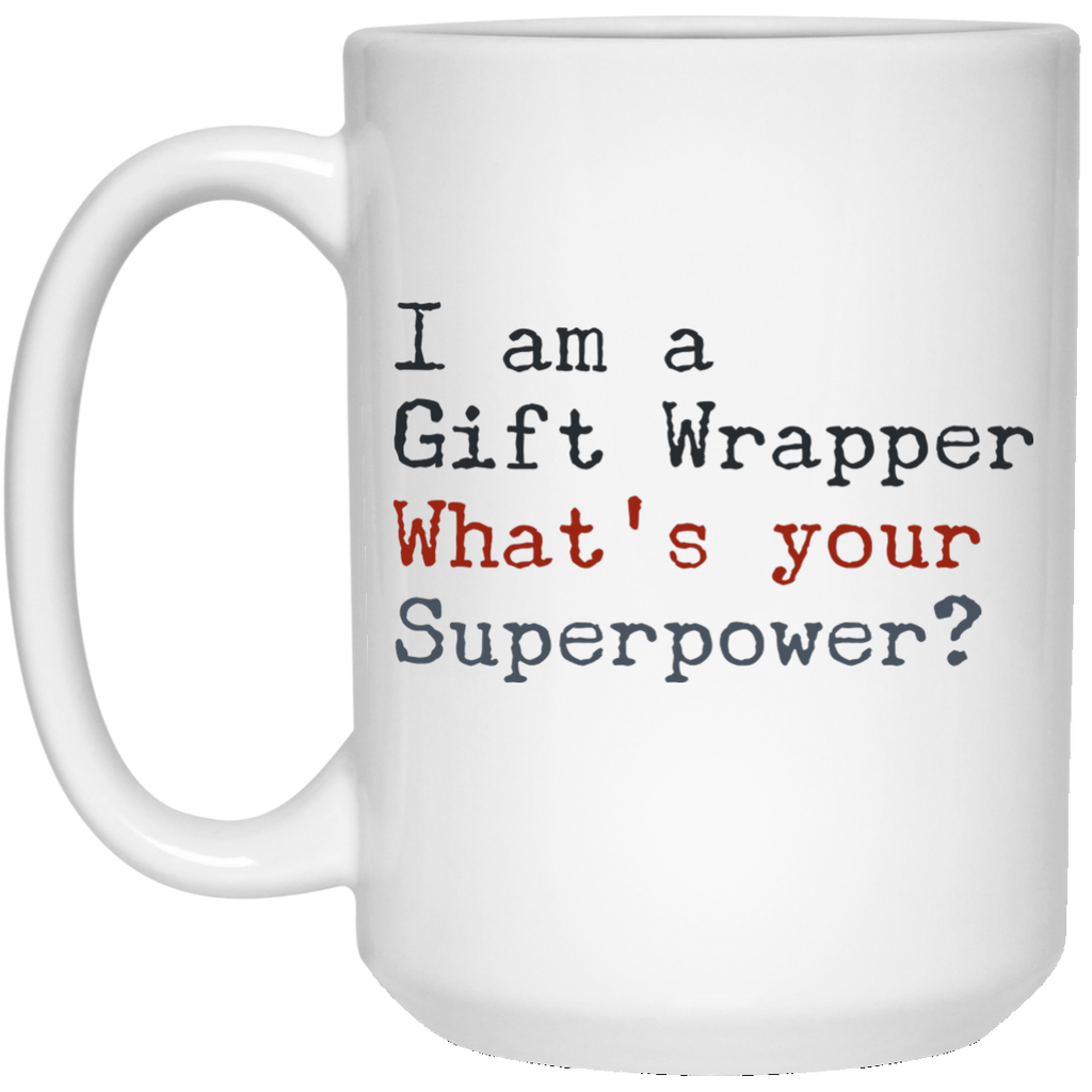 I Am A Gift Wrapper What's Your Superpower 15 oz. Mug