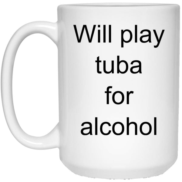 Will Play Tuba for Alcohol Funny Band Mug