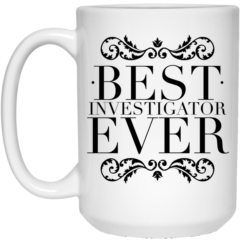 Best Investigator Ever 15 oz. Mug