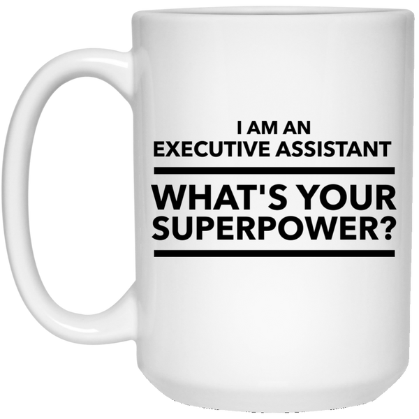 I Am An Executive Assistant What's Your Superpower 15 oz. Mug
