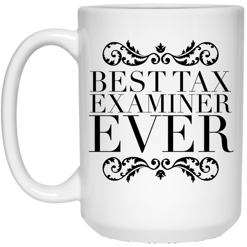 Best Tax Examiner Ever 15 oz. Mug