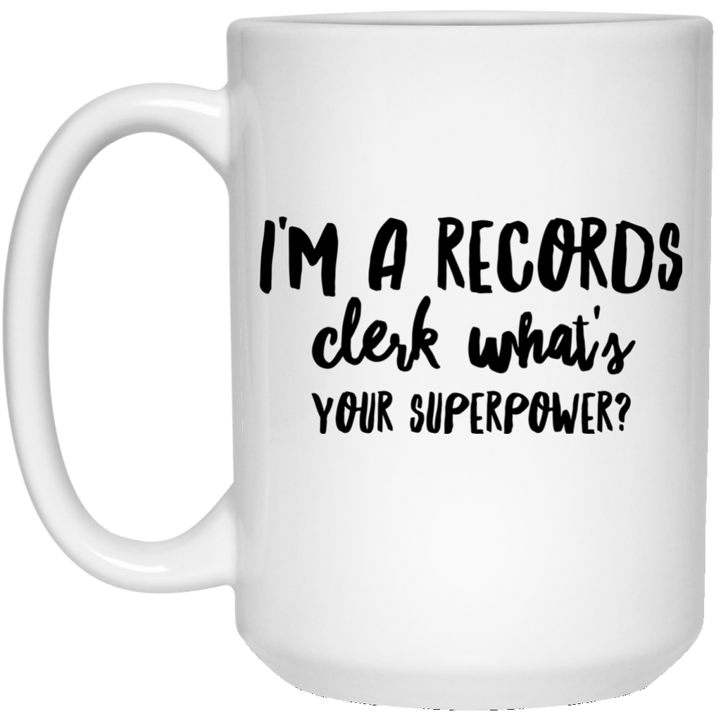 I'm A  Records Clerk What's Your Superpower 15 oz. Mug