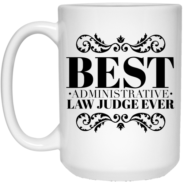 Best Administrative Law Judge Ever 15 oz. Mug
