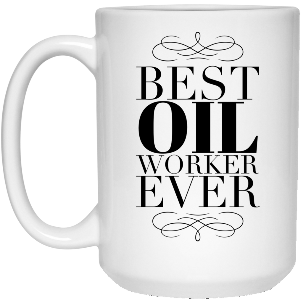 Best Oil Worker Ever 15 oz. Mug