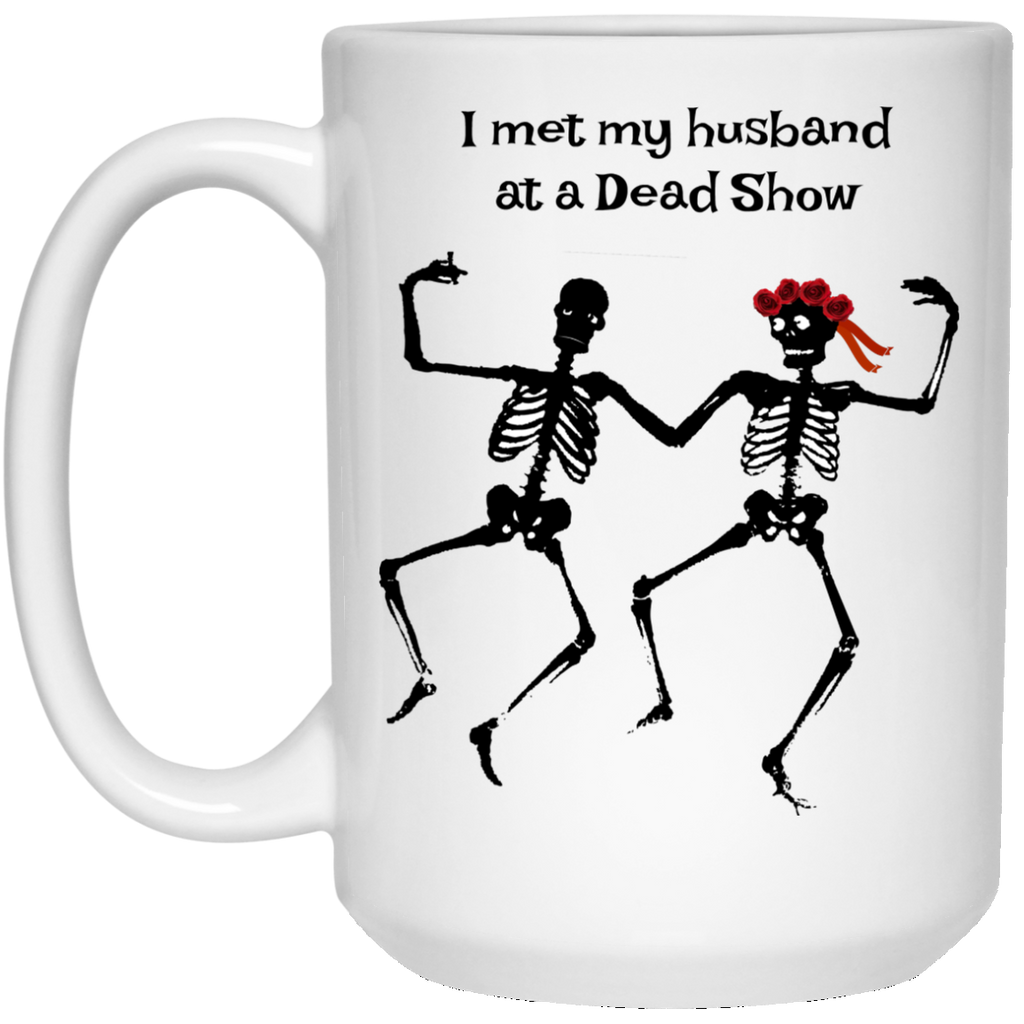 I Met My Husband At A Dead Show 15 oz. White Mug