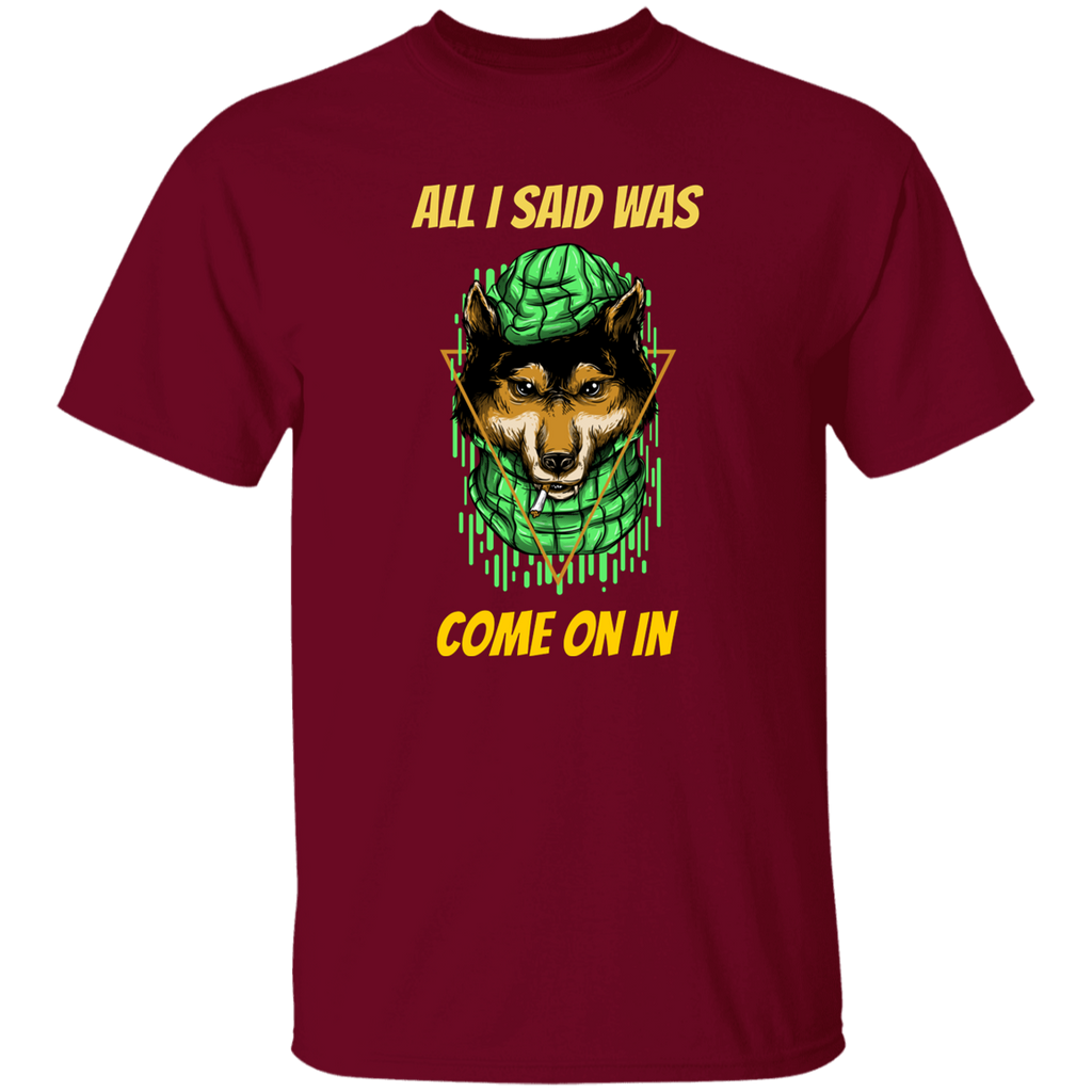 All I Said Come On In Ultra Cotton T-Shirt
