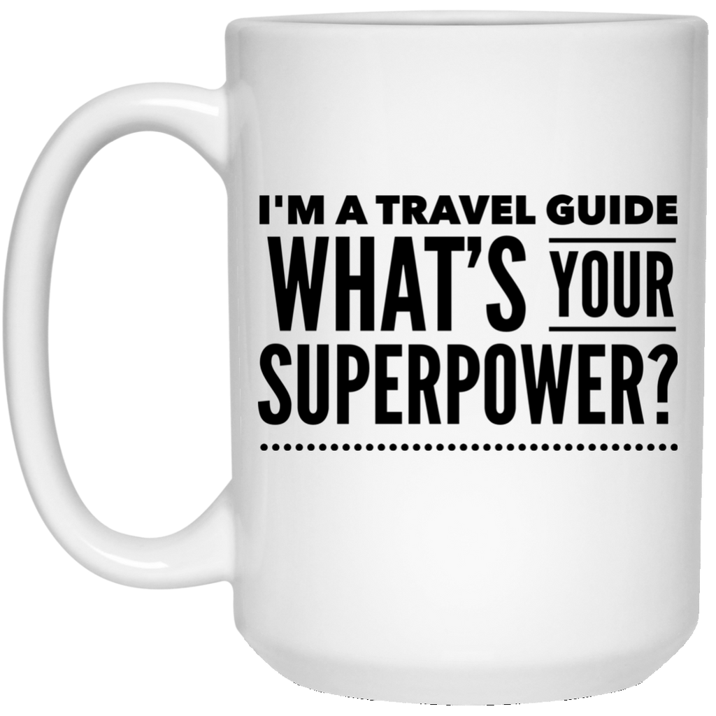 I'm A Travel Guide What's Your Superpower 15 oz. Mug