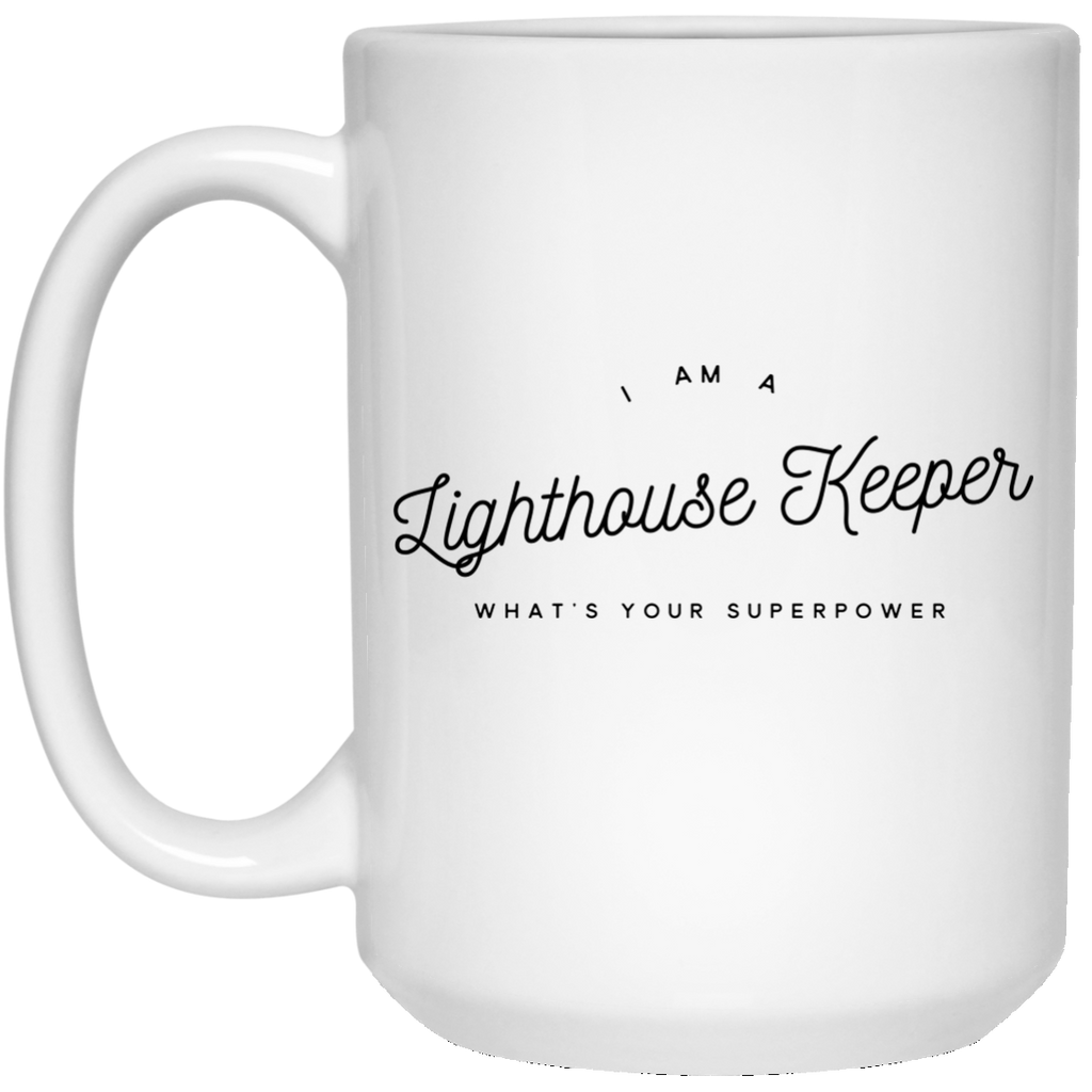 I Am A Lighthouse Keeper What's Your Superpower 15 oz. Mug
