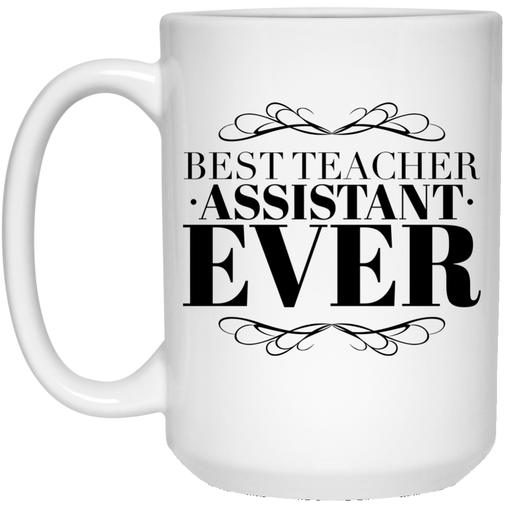 Best Teacher Assistant Ever 15 oz. Mug