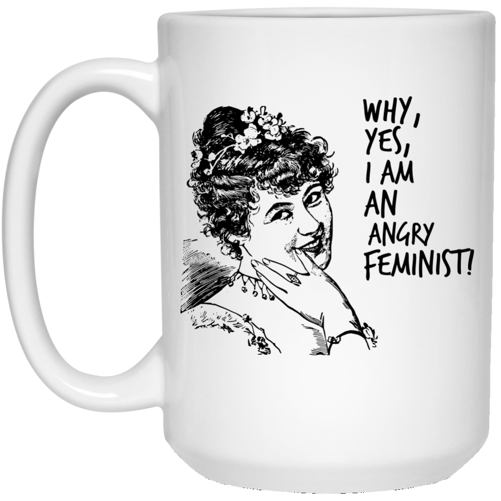 Why Yes I Am An Angry Feminist 15 oz. Mug