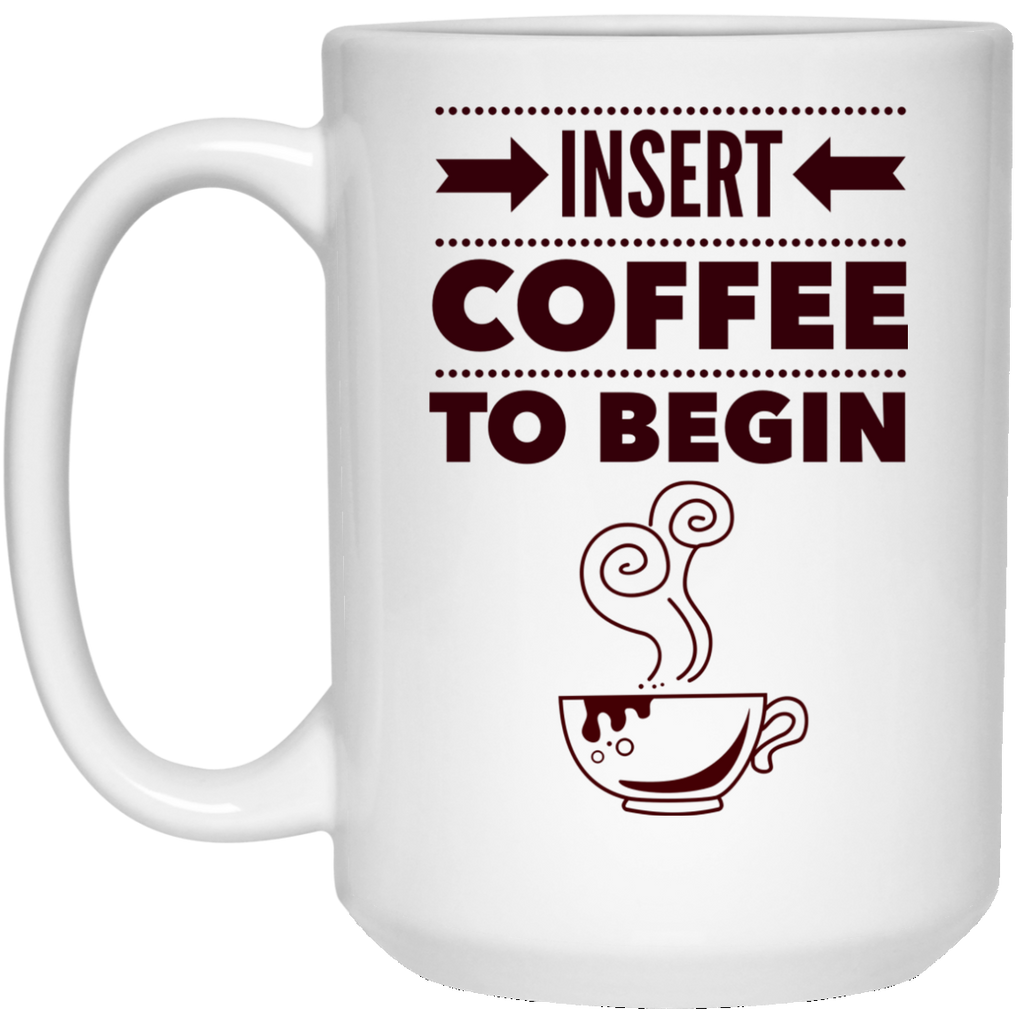 Insert Coffee To Begin 15 oz. White Mug