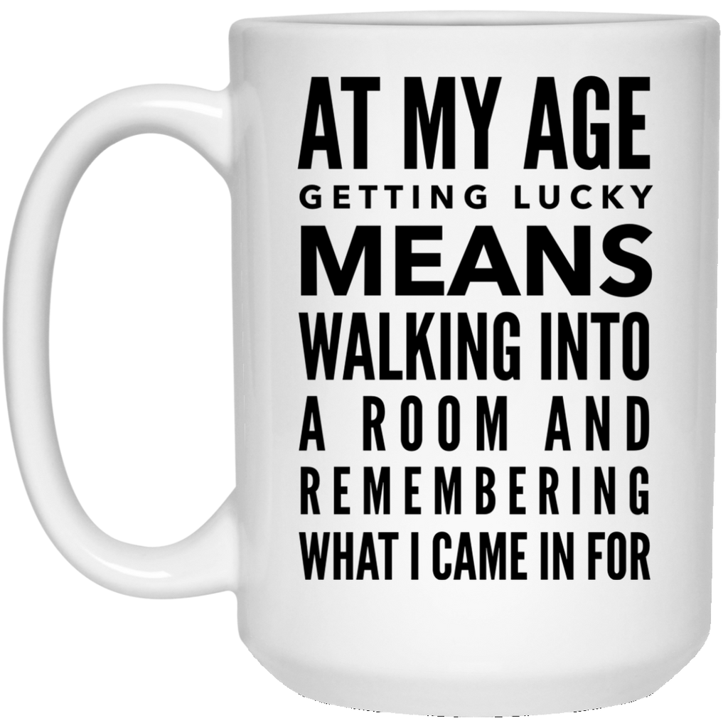 At My Age Getting Lucky Means ... Funny Gift 15 oz. Mug