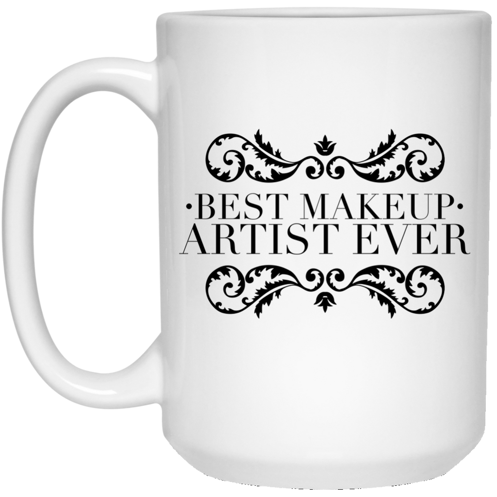 Best Make-up Artist Ever 15 oz. Mug