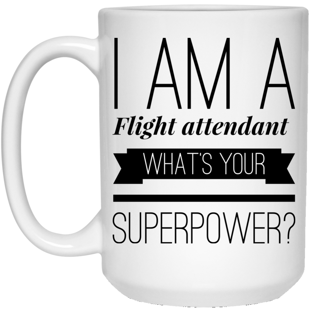 I Am A Flight Attendant What's Your Superpower 15 oz. Mug