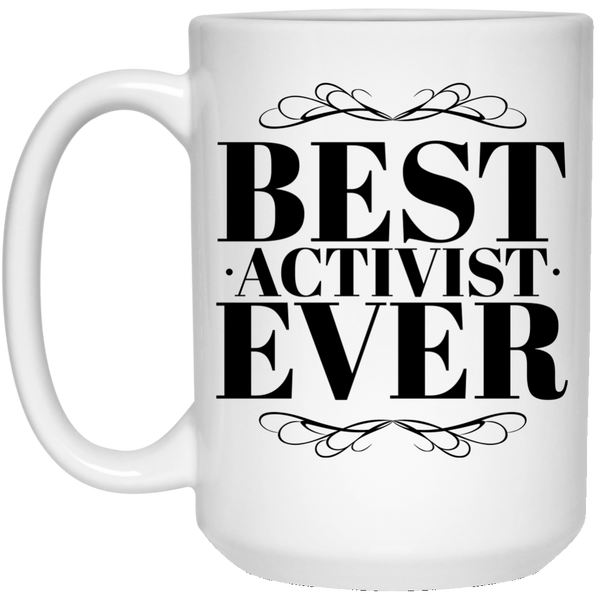 Best  Activist Ever 15 oz. Mug