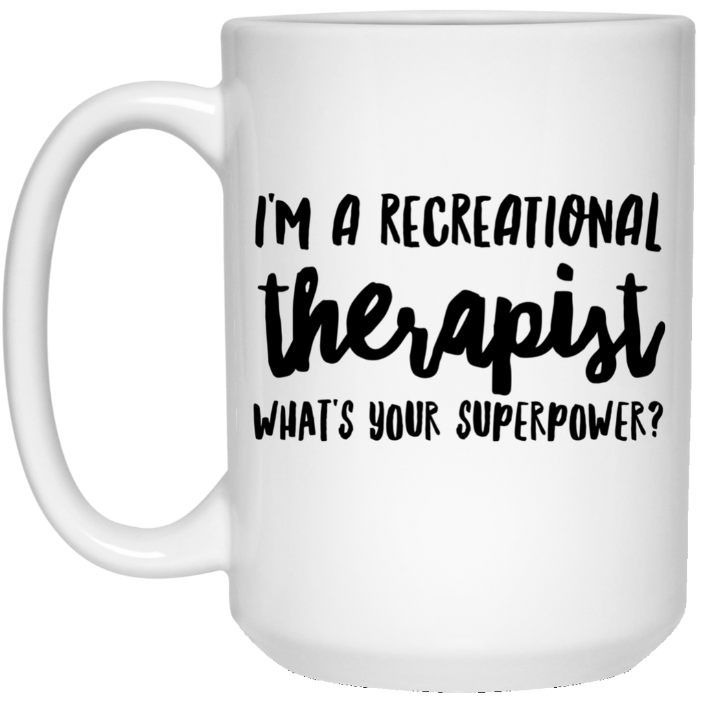 I'm A Recreational Therapist What's Your Superpower 15 oz. Mug