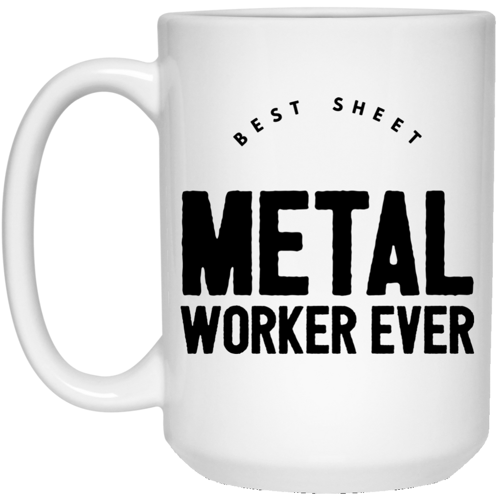 Best Sheet Metal Worker Ever 15 oz. Mug