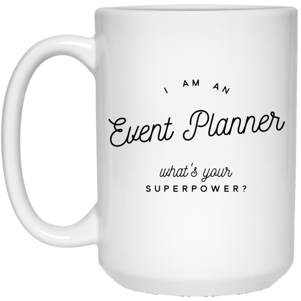 I Am An Event Planner What's Your Superpower 15 oz. Mug