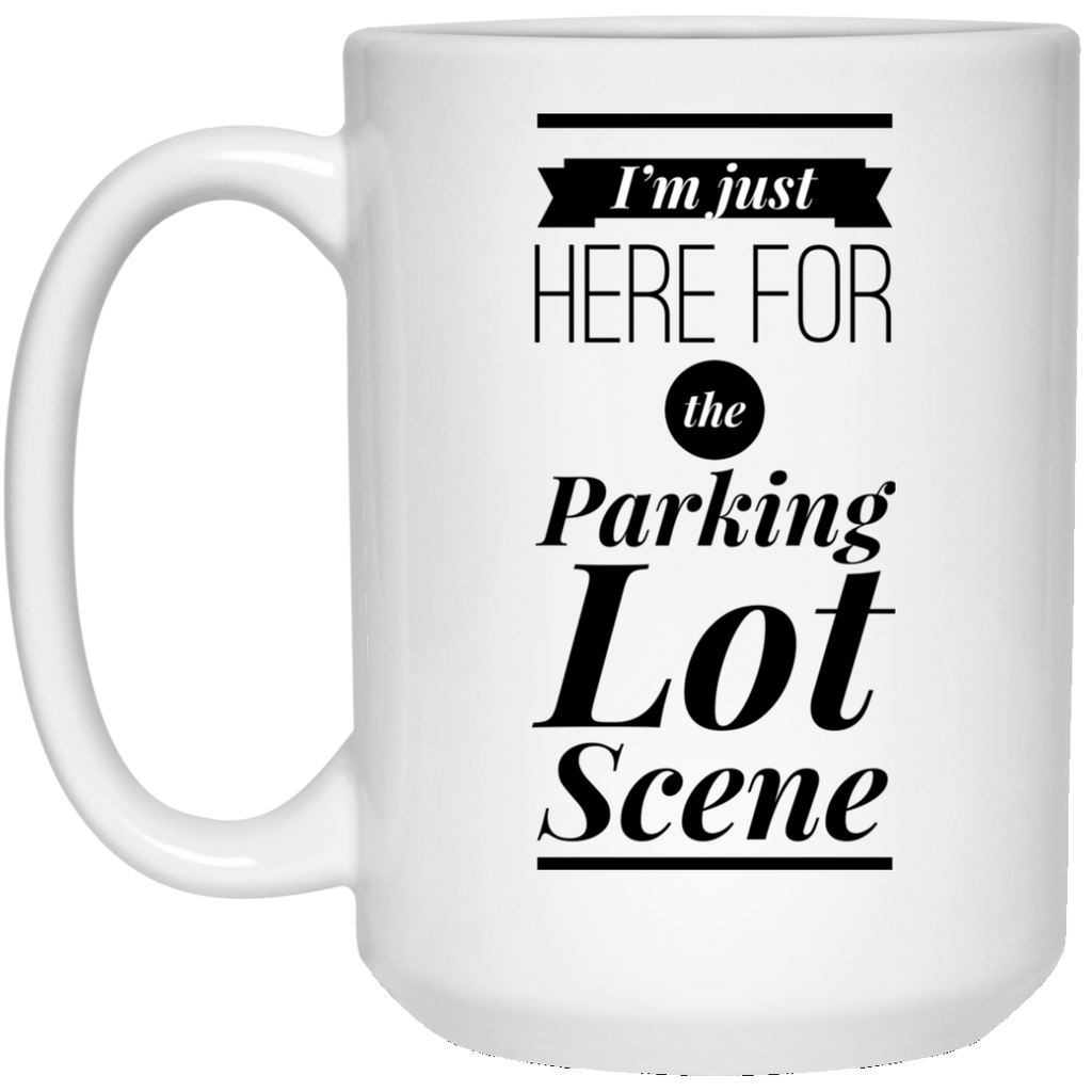 I'm Just Here For The Parking Lot Scene 15 oz. Mug