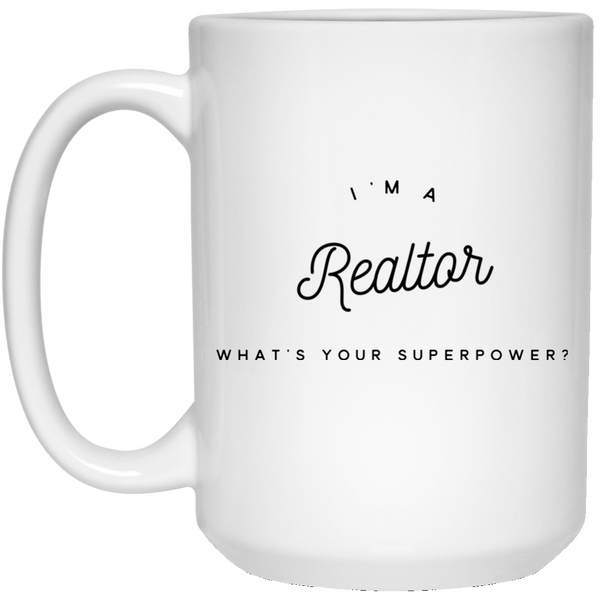 I'm A Realtor What's Your Superpower 15 oz. Mug