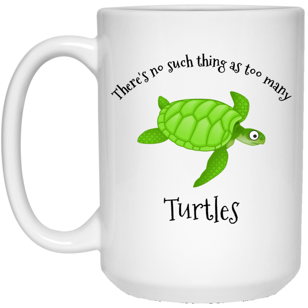 There's No Such Thing As Too Many Turtles 15 oz. Mug